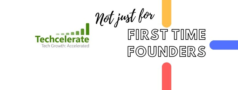Techcelerate is not just for first time founders